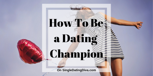 How To Be A Dating Champion
