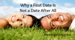 Why a First Date Is Not a Date After All