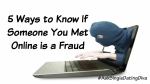 5 Ways to Know If Someone You Met Online is a Fraud: Guest Post
