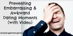 Preventing Embarrassing and Awkward Dating Moments (with Video)