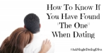 """How To Know If You Have Found """"The One"""" When Dating"""