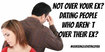 Dating someone not over their ex