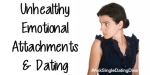 Unhealthy Emotional Attachments and Dating