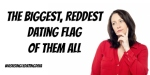 The Biggest, Reddest Dating Flag Of Them All: Guest Post