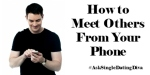 How to Meet Others From Your Phone: Guest Post