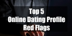 Top 5 Online Dating Red Flags
