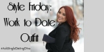 Style Friday: Work to Date Outfit