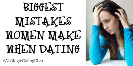 Top mistakes women make when dating