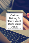 Online Dating and They Want More Pics? Don't!