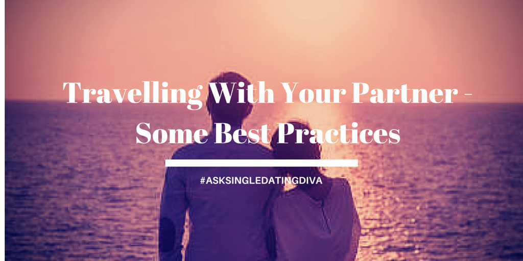 Travelling With Your Partner – Some Best Practices
