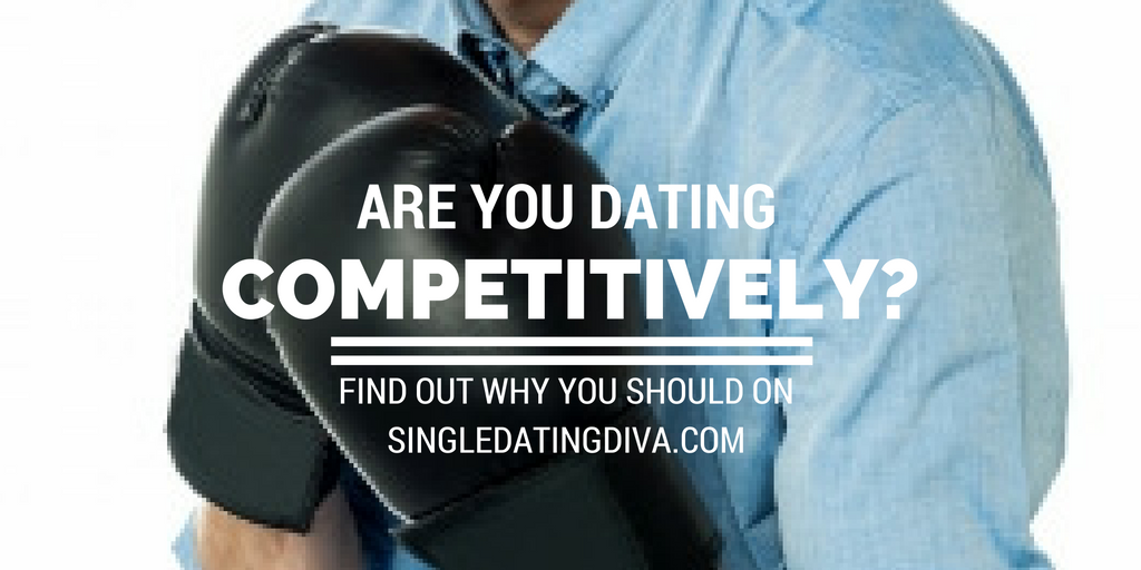 Are You Dating Competitively?