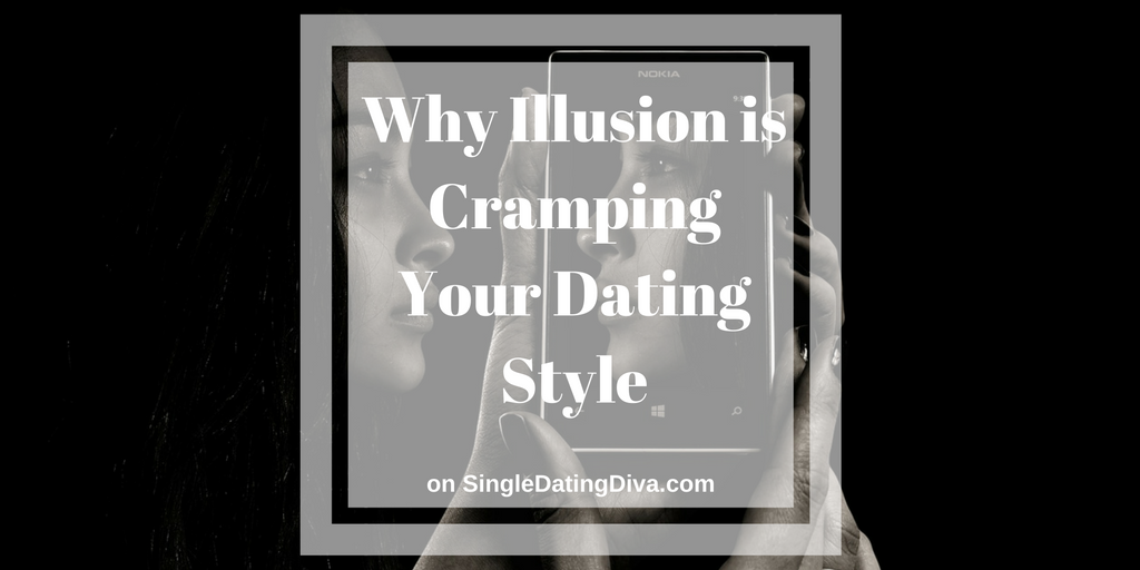 Why Illusion is Cramping Your Dating Style