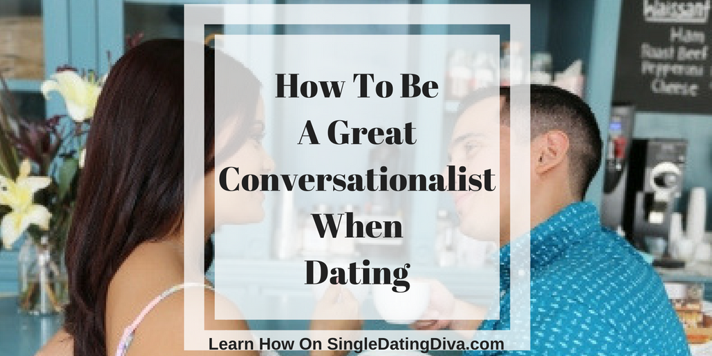 How To Be A Great Conversationalist When Dating
