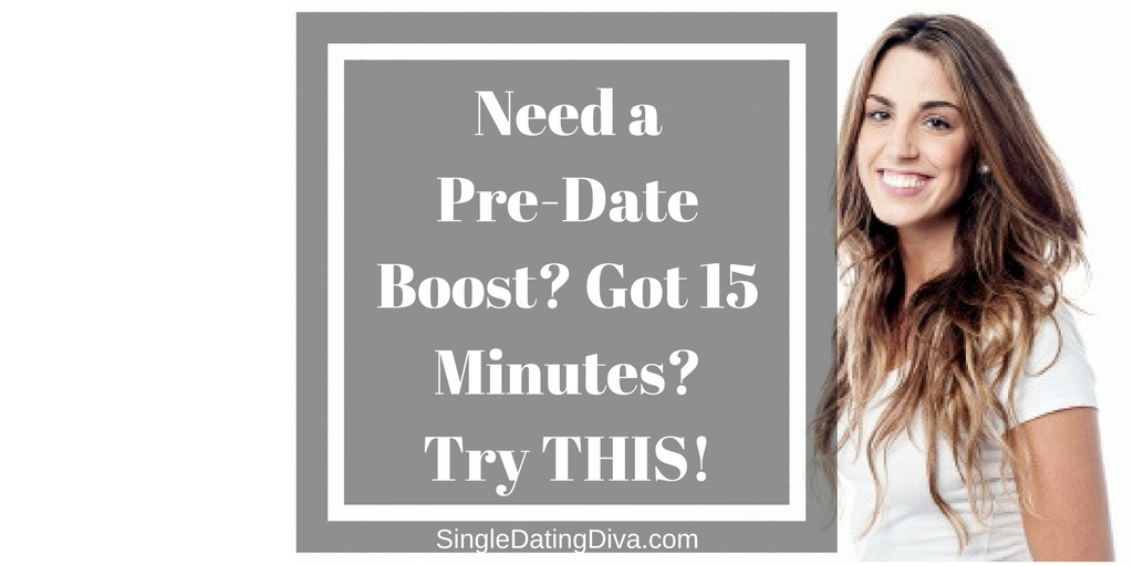 Need a Pre-Date Boost? Got 15 Minutes? Try THIS!