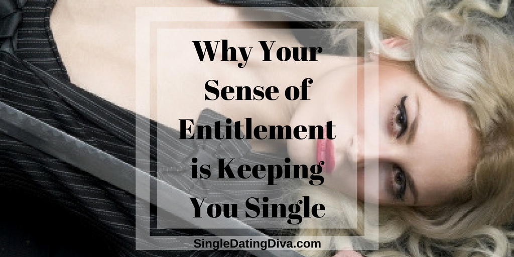 Why Your Sense of Entitlement is Keeping You Single