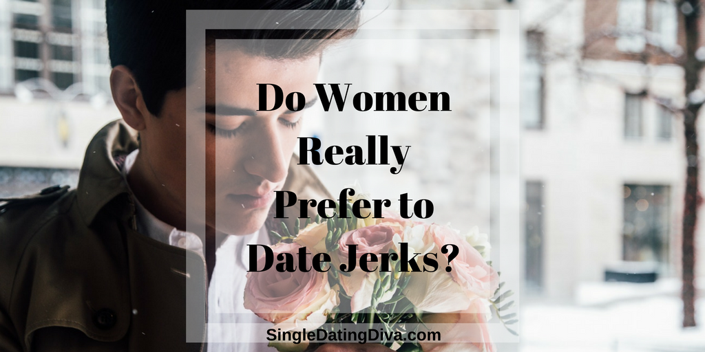 Why do girls always date jerks