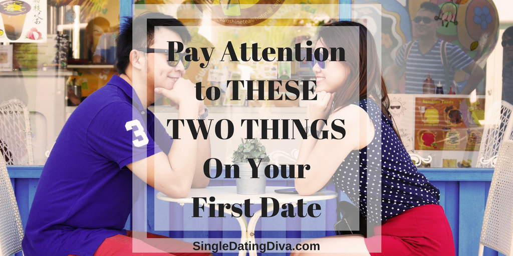 Pay Attention to THESE TWO THINGS On Your First Date