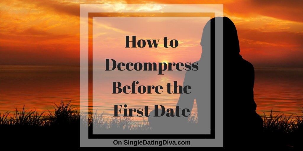 How to Decompress Before the First Date: Guest Post
