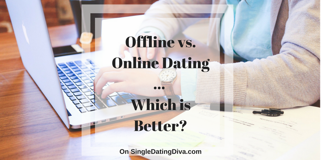 Offline versus Online Dating … Which is Better?