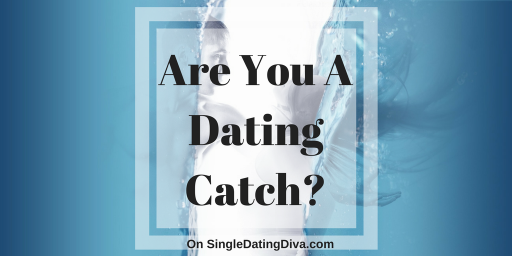 Are You A Dating Catch?