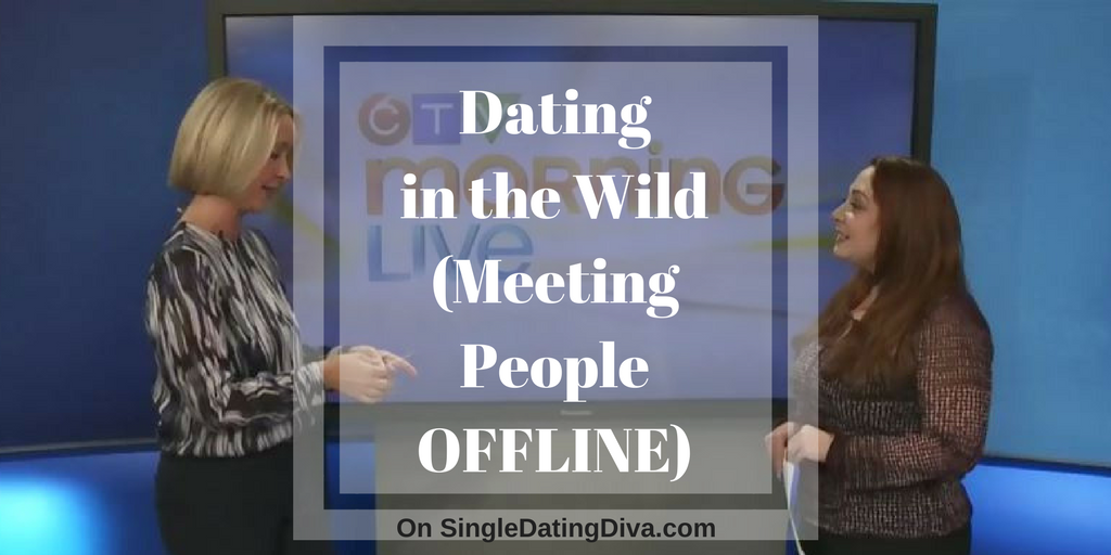 Dating in the Wild (Meeting People OFFLINE)
