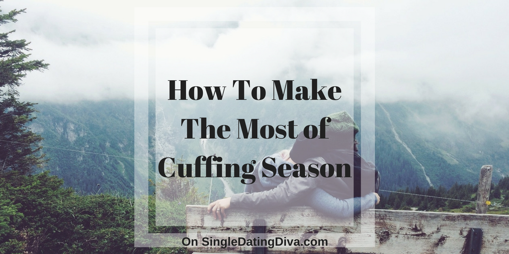 How To Make The Most of Cuffing Season