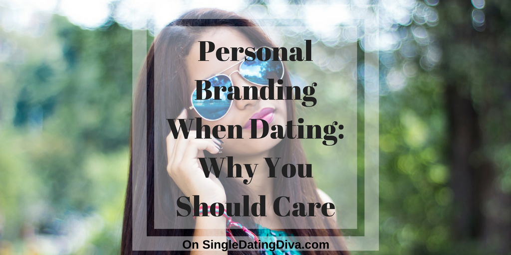 Personal Branding When Dating: Why You Should Care