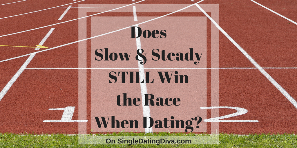 Dating slow and steady