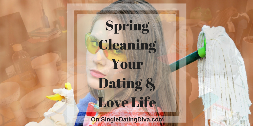 Spring Cleaning Your Dating and Love Life