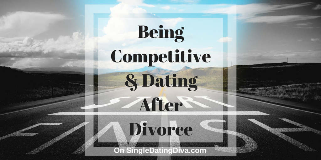 Being Competitive and Dating After Divorce