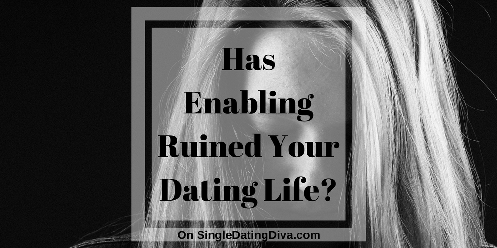 Has Enabling Ruined Your Dating Life?