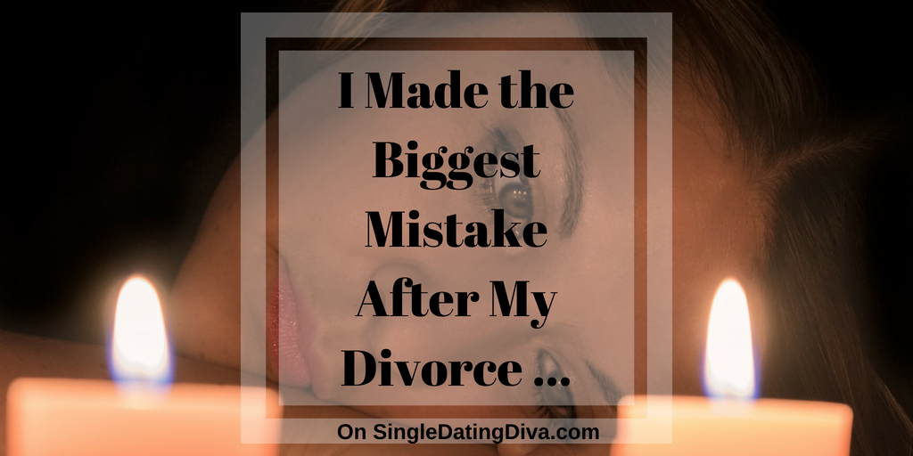 I Made the Biggest Mistake After My Divorce …