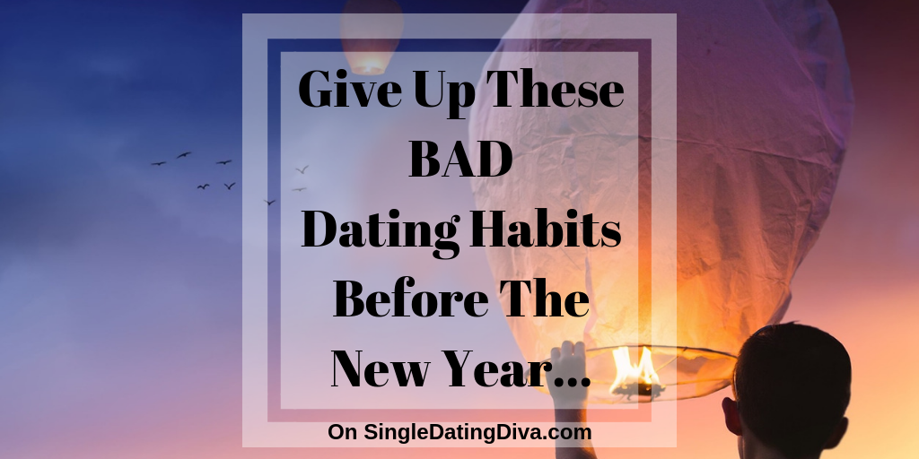 Give Up These BAD Dating Habits Before The New Year…
