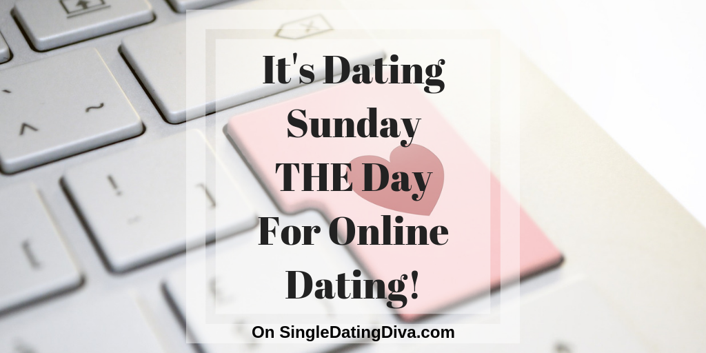 It's Dating Sunday THE Day For Online Dating!