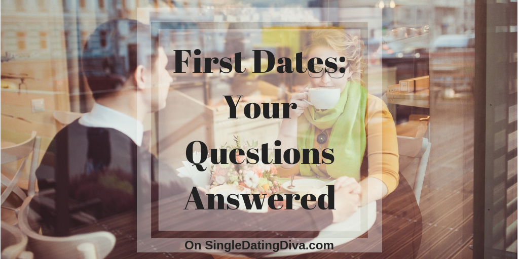 First Dates: Your Questions Answered