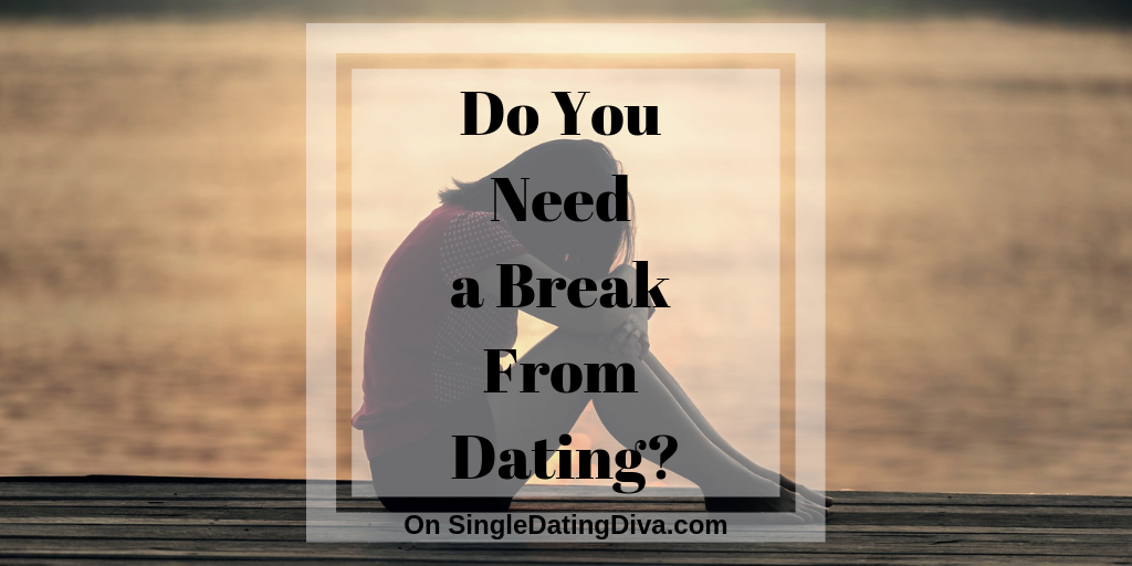 Do You Need a Break From Dating?