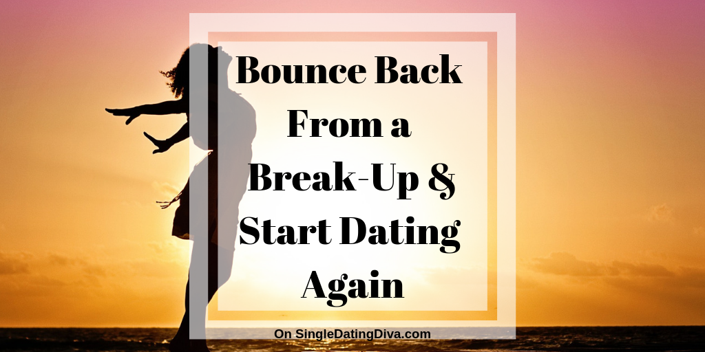 Bounce Back From a Break-Up and Start Dating Again: Guest Post