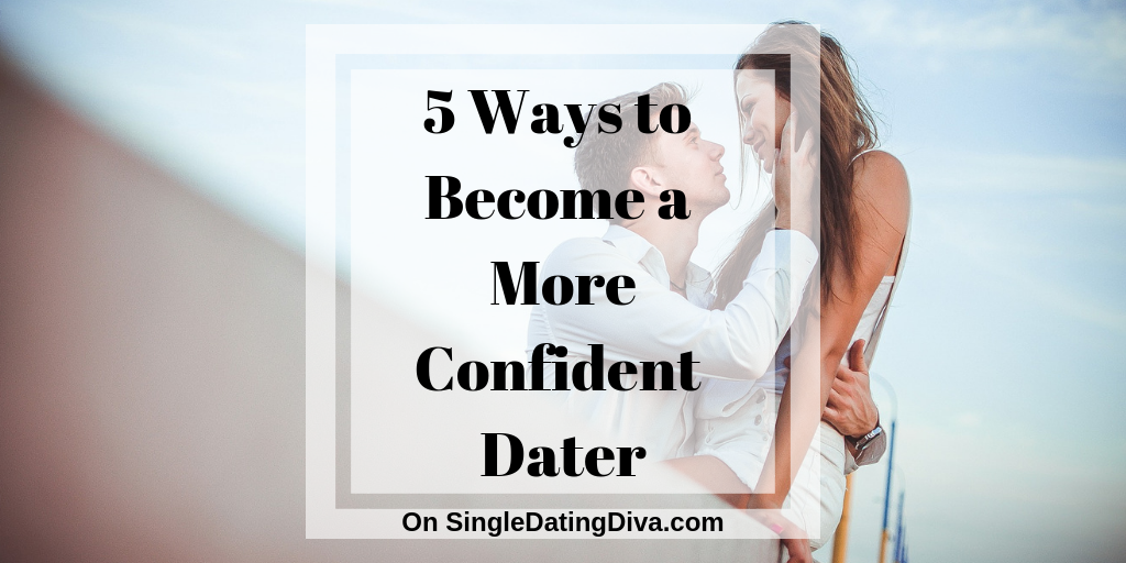 5 Ways to Become a More Confident Dater: Guest Post