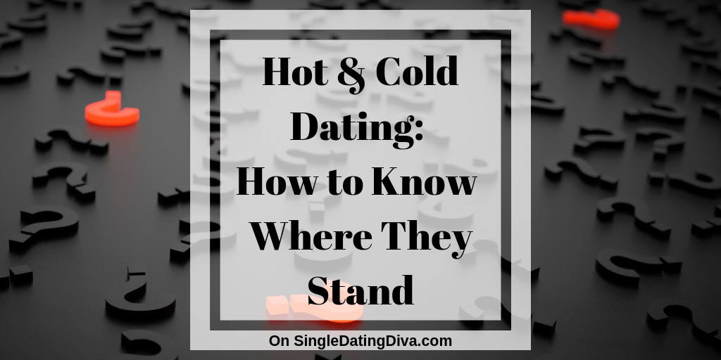 Hot and Cold Dating: How to Know Where They Stand