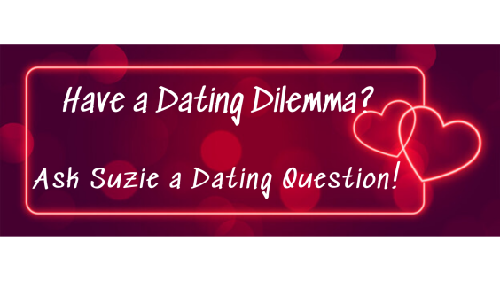 Have a Dating Dilemma Ask Suzie a Dating Question! (1)
